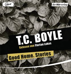 Good Home. Stories von Boyle,  T. C., Grube,  Anette, Gunsteren,  Dirk van, Lukas,  Florian