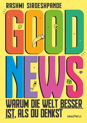 Good News – Warum die Welt besser ist, als du denkst von Hayes,  Adam, Sirdeshpande,  Rashmi, Thiele,  Ulrich