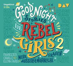Good Night Stories for Rebel Girls – Teil 2: Mehr außergewöhnliche Frauen von Berben,  Iris, Cavallo,  Francesca, Favilli,  Elena, Kollmann,  Birgitt, Kroymann,  Maren, u.v.a.