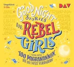 Good Night Stories for Rebel Girls – Teil 3: 100 Migrantinnen, die die Welt verändern von Favilli,  Elena, Johnson,  Cori, Kollmann,  Birgitt, Sherzada,  Muschda, u.v.a., Ulmen-Fernandes,  Collien