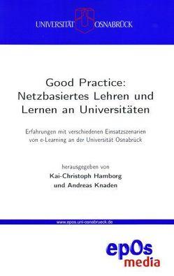 Good Practice: Netzbasiertes Lehren und Lernen an Universitäten von Hamborg,  Kai Ch, Knaden,  Andreas