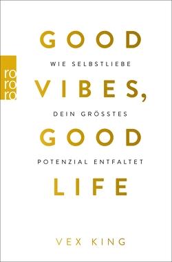 Good Vibes, Good Life von King,  Vex, Schulte,  Sabine