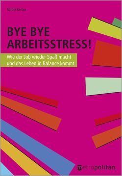 Bye Bye Arbeitsstress! von Kerber,  Bärbel