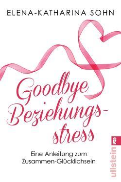 Goodbye Beziehungsstress von Sohn,  Elena-Katharina
