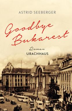 Goodbye, Bukarest von Kosubek,  Gisela, Seeberger,  Astrid