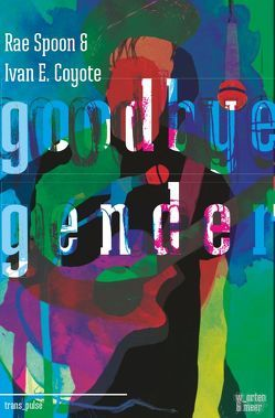 Goodbye Gender von Coyote,  Ivan E, Lemon,  Thyme, Spoon,  Rae
