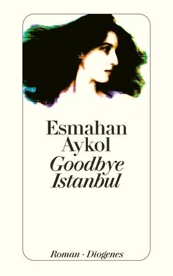 Goodbye Istanbul von Aykol,  Esmahan, Bauer,  Antje