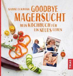 Goodbye Magersucht von Eckmann,  Nadine