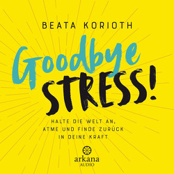 Goodbye Stress! von Korioth,  Beata, Salié,  Katty