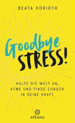 Goodbye Stress! von Korioth,  Beata