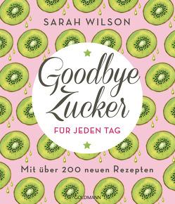 Goodbye Zucker für jeden Tag von Lichtner,  Gabriele, Wilson,  Sarah
