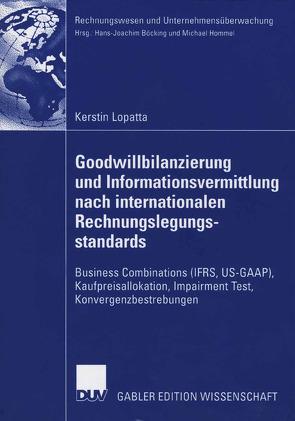 Goodwillbilanzierung und Informationsvermittlung nach internationalen Rechnungslegungsstandards von Böcking,  Prof. Dr. Hans-Joachim, Lopatta,  Kerstin