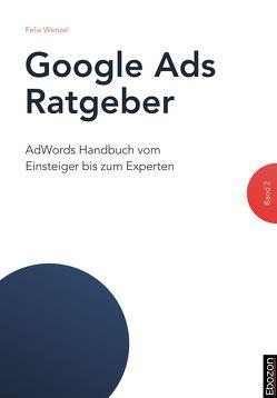 Google Ads Ratgeber / Google Ads Ratgeber (Band 2) von Wenzel,  Felix