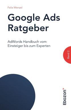 Google Ads Ratgeber / Google Ads Ratgeber (Band 2) von Felix,  Wenzel