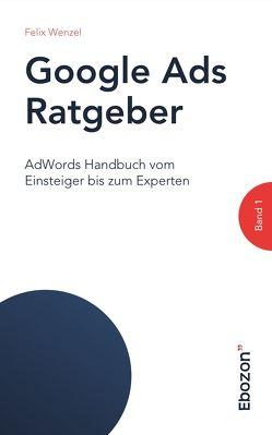 Google Ads Ratgeber von Felix,  Wenzel
