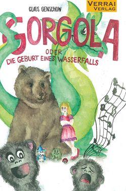 Gorgola – oder die Geburt eines Wasserfalls von Genschow,  Claus