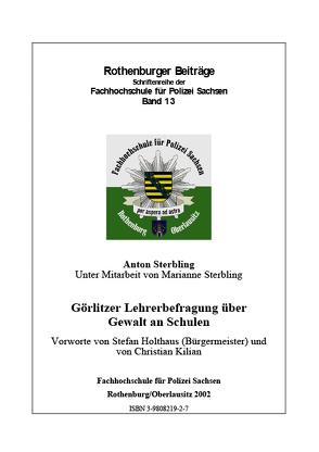 Görlitzer Lehrerbefragung über Gewalt an Schulen von Holthaus,  Stefan, Kilian,  Christian, Sterbling,  Anton, Sterbling,  Marianne