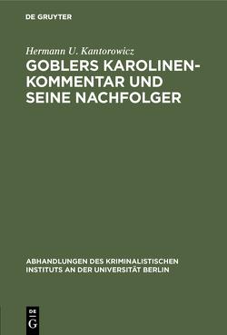 Goblers Karolinen-Kommentar und seine Nachfolger von Kantorowicz,  Hermann U.