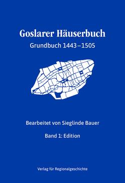 Goslarer Häuserbuch − Grundbuch 1443-1505 von Bauer,  Sieglinde