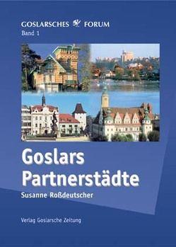 Goslars Partnerstädte von Roßdeutscher,  Susanne