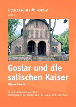 Goslar und die salischen Kaiser von Hesse,  Otmar, Schenk,  Martin