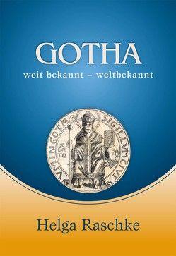 Gotha weitbekannt – weltbekannt von Raschke,  Helga