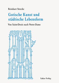 Gotische Kunst und städtische Lebensform von Strecke,  Reinhart