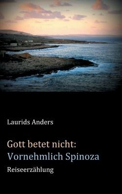 Gott betet nicht: Vornehmlich Spinoza von Anders,  Laurids