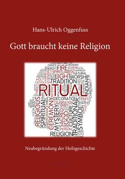Gott braucht keine Religion von Oggenfuss,  Hans Ulrich