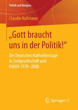 """""""Gott braucht uns in der Politik!"""" von Kullmann,  Claudio"""