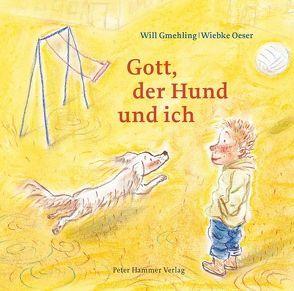 Gott, der Hund und ich von Gmehling,  Will, Oeser,  Wiebke