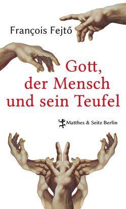 Gott, der Mensch und sein Teufel von Fejtö,  François, Relle,  Agnes, Stichnoth,  Werner