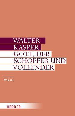 Gott – der Schöpfer und Vollender von Kasper,  Walter