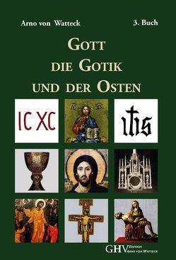 Gott, die Gotik und der Osten von von Watteck,  Arno