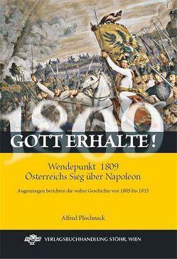 Gott erhalte! Wendepunkt 1809 – Österreichs Sieg über Napoleon von Plischnack,  Alfred