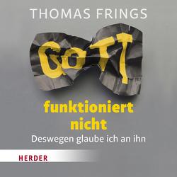 Gott funktioniert nicht von Frings,  Thomas