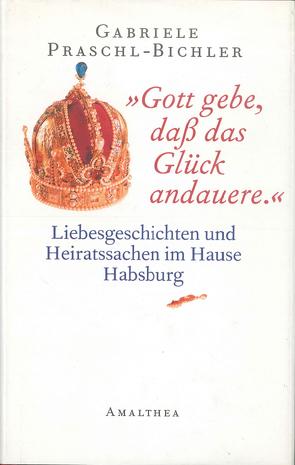 """""""Gott gebe, daß das Glück andauere."""" von Praschl-Bichler,  Gabriele"""