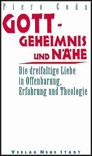 Gott – Geheimnis und Nähe von Augustyn,  Wolfgang, Coda,  Piero, Hennecke,  Christian