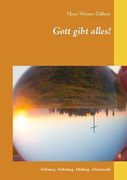 Gott gibt alles! von Zöllner,  Hans-Werner