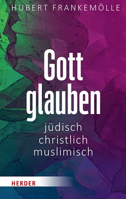 Gott glauben – jüdisch, muslimisch, christlich von Frankemölle,  Hubert