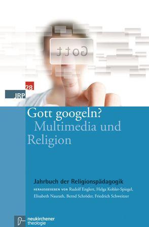 Gott googeln? von Englert,  Rudolf, Kohler-Spiegel,  Helga, Naurath,  Elisabeth, Schroeder,  Bernd, Schweitzer,  Friedrich, Wijnen,  Christine