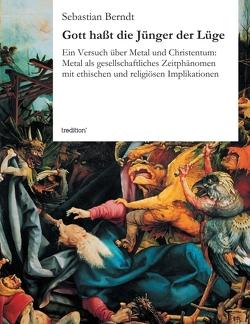 Gott haßt die Jünger der Lüge von Berndt,  Sebastian
