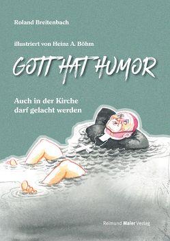 Gott hat Humor von Böhm,  Heinz A., Breitenbach,  Roland