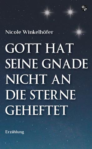 Gott hat seine Gnade nicht an die Sterne geheftet von Winkelhöfer,  Nicole