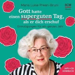 Gott hatte einen superguten Tag, als er dich schuf – Hörbuch (MP3) von Klöpper,  Johanna, Prean-Bruni,  Maria Luise