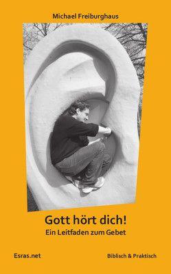 Gott hört dich! von Freiburghaus,  Michael