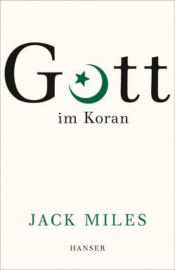 Gott im Koran von Miles,  Jack, Wirthensohn,  Andreas