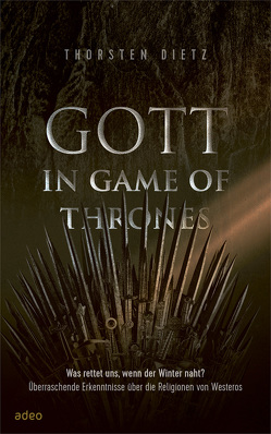 Gott in Game of Thrones von Dietz,  Thorsten