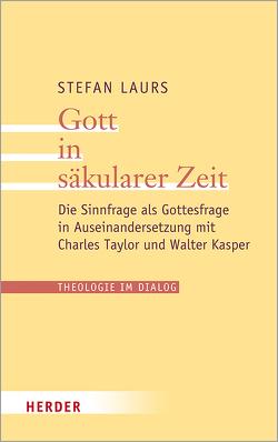 Gott in säkularer Zeit von Laurs,  Stefan
