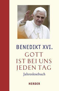 Gott ist bei uns jeden Tag von Benedikt XVI., Johna,  Franz, Schönborn,  Christoph